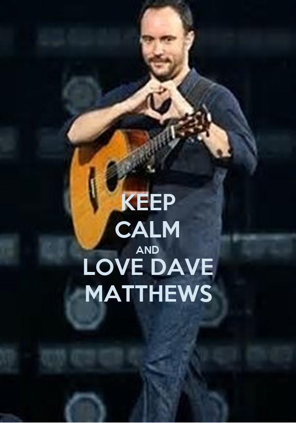 KEEP CALM AND LOVE DAVE MATTHEWS