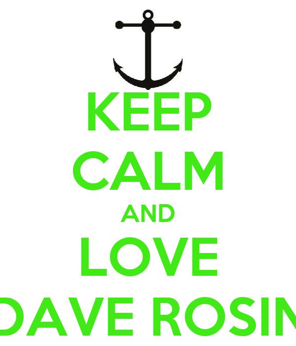 KEEP CALM AND LOVE DAVE ROSIN