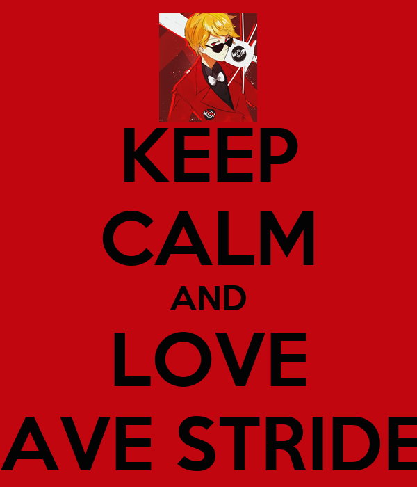 KEEP CALM AND LOVE DAVE STRIDER