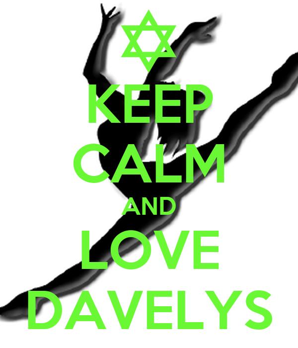 KEEP CALM AND LOVE DAVELYS