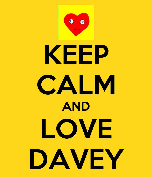 KEEP CALM AND LOVE DAVEY