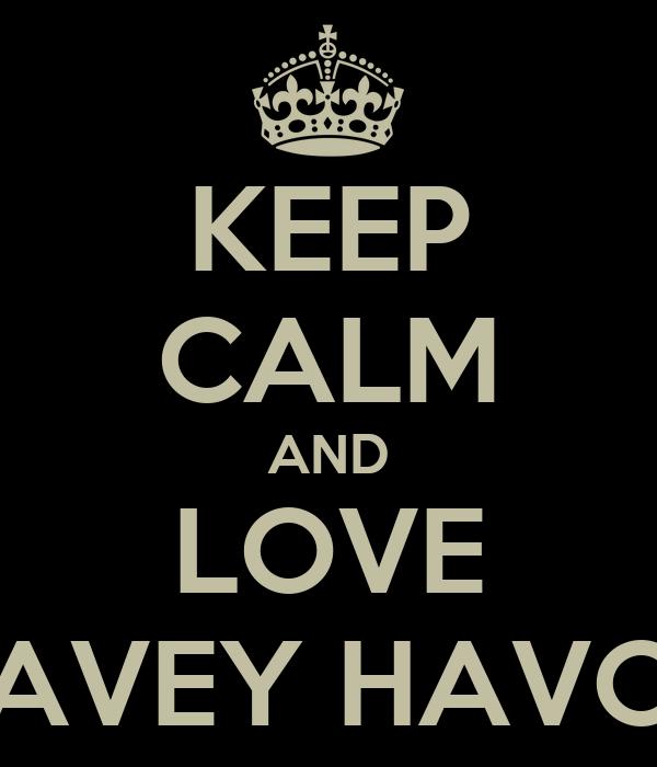 KEEP CALM AND LOVE DAVEY HAVOK