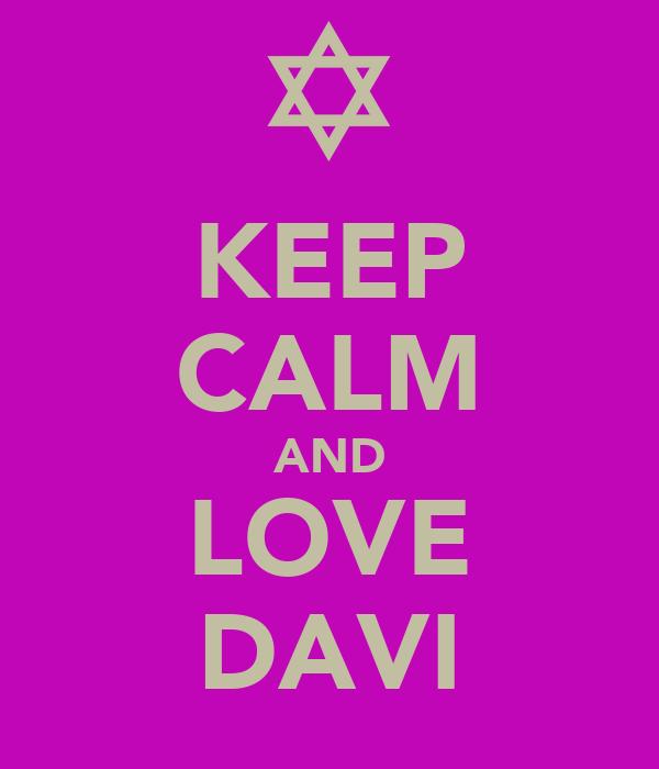 KEEP CALM AND LOVE DAVI