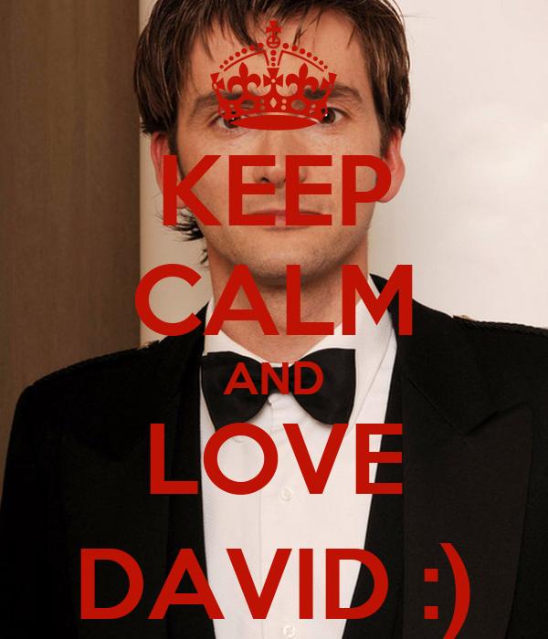 KEEP CALM AND LOVE DAVID :)