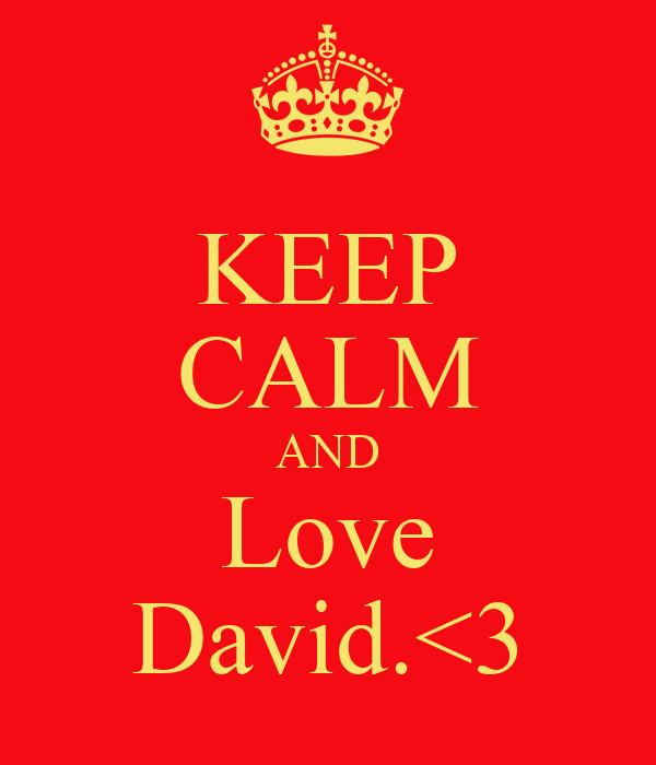 KEEP CALM AND Love David.<3