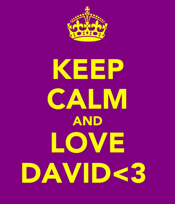 KEEP CALM AND LOVE DAVID<3