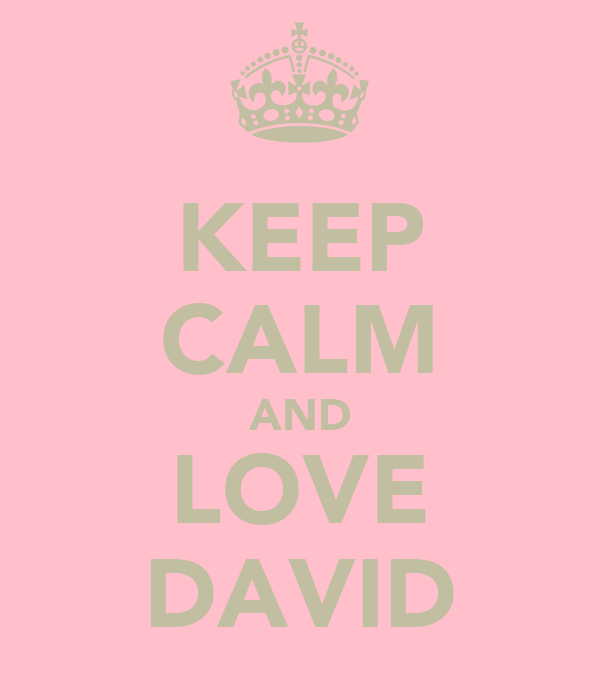 KEEP CALM AND LOVE DAVID