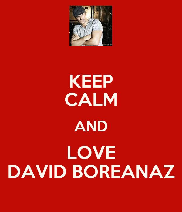 KEEP CALM AND LOVE DAVID BOREANAZ