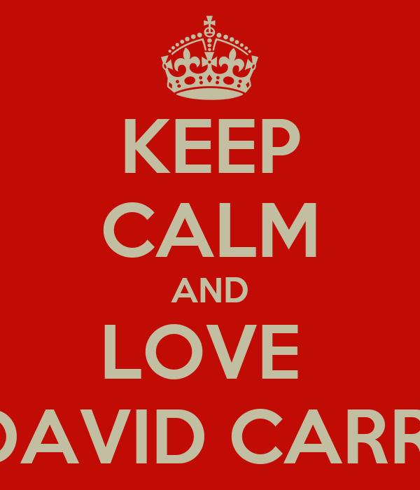 KEEP CALM AND LOVE  DAVID CARR