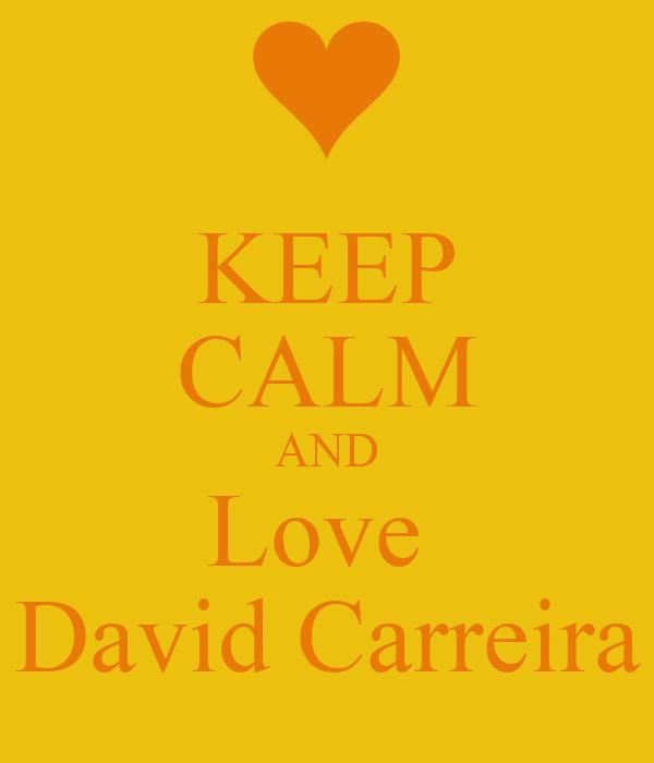 KEEP CALM AND Love  David Carreira