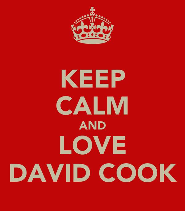 KEEP CALM AND LOVE DAVID COOK
