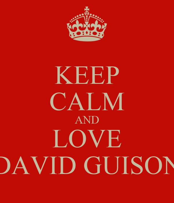 KEEP CALM AND LOVE DAVID GUISON