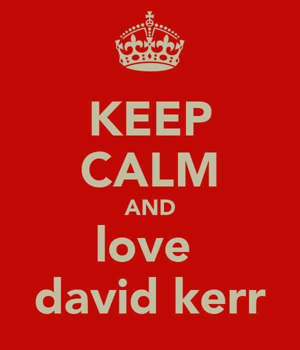 KEEP CALM AND love  david kerr