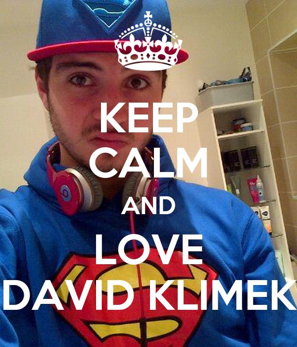 KEEP CALM AND LOVE DAVID KLIMEK