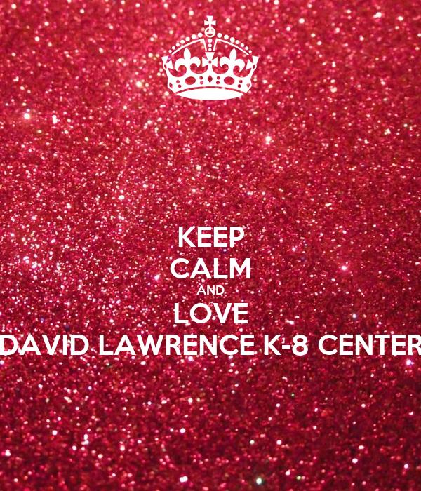 KEEP CALM AND LOVE DAVID LAWRENCE K-8 CENTER
