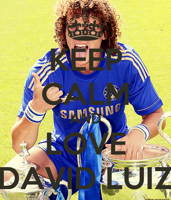KEEP CALM AND LOVE DAVID LUIZ