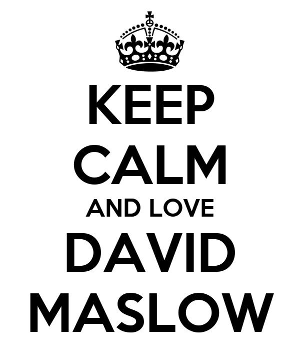 KEEP CALM AND LOVE DAVID MASLOW