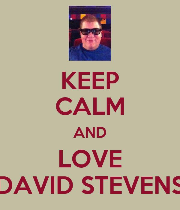 KEEP CALM AND LOVE DAVID STEVENS