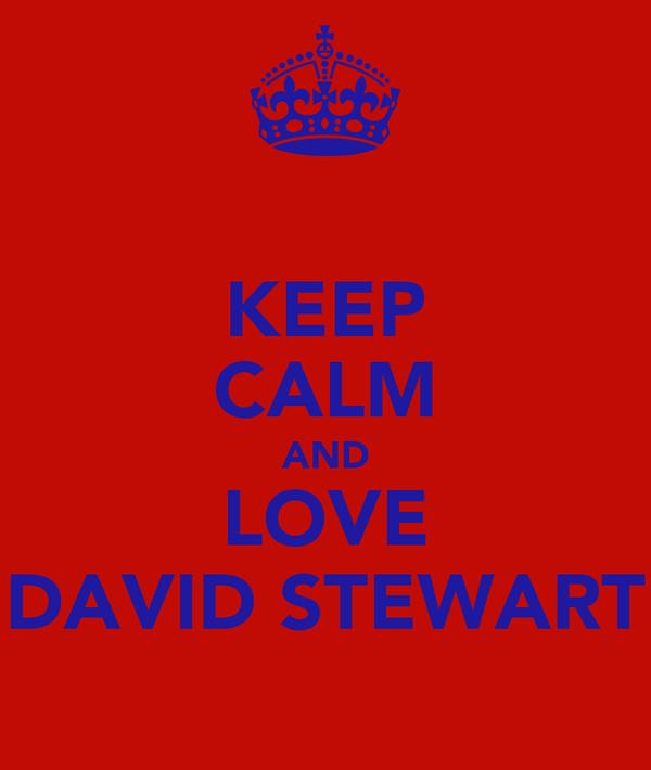 KEEP CALM AND LOVE DAVID STEWART