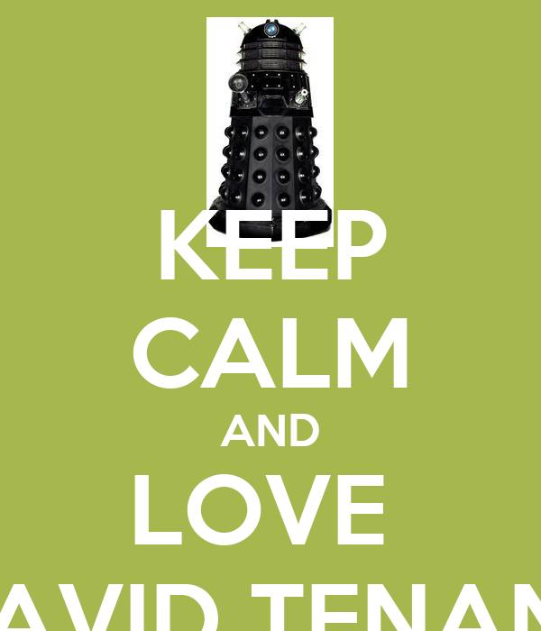 KEEP CALM AND LOVE  DAVID TENANT