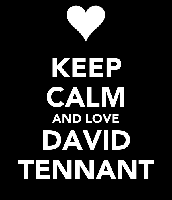 KEEP CALM AND LOVE DAVID TENNANT