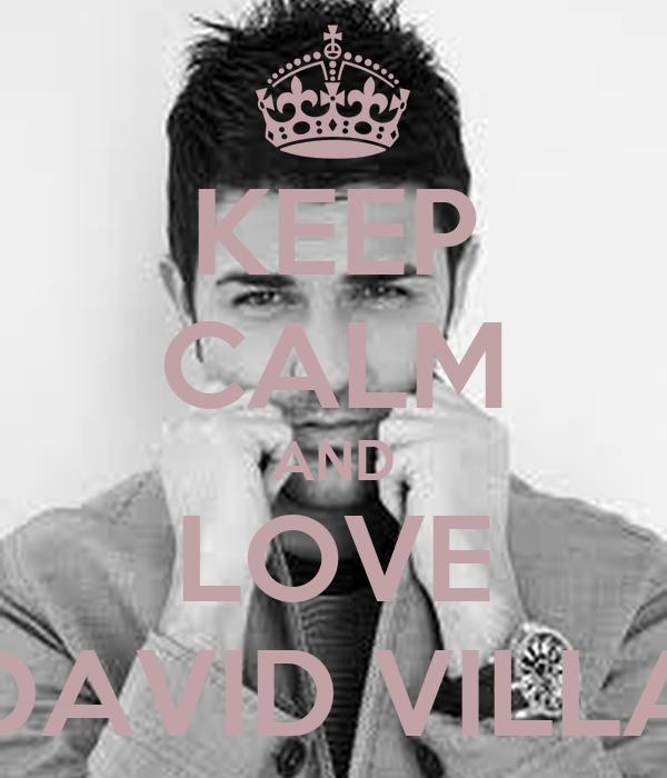 KEEP CALM AND LOVE DAVID VILLA