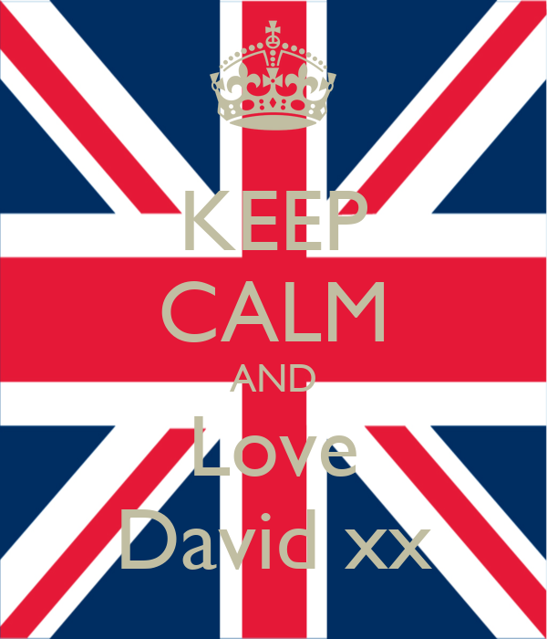 KEEP CALM AND Love David xx