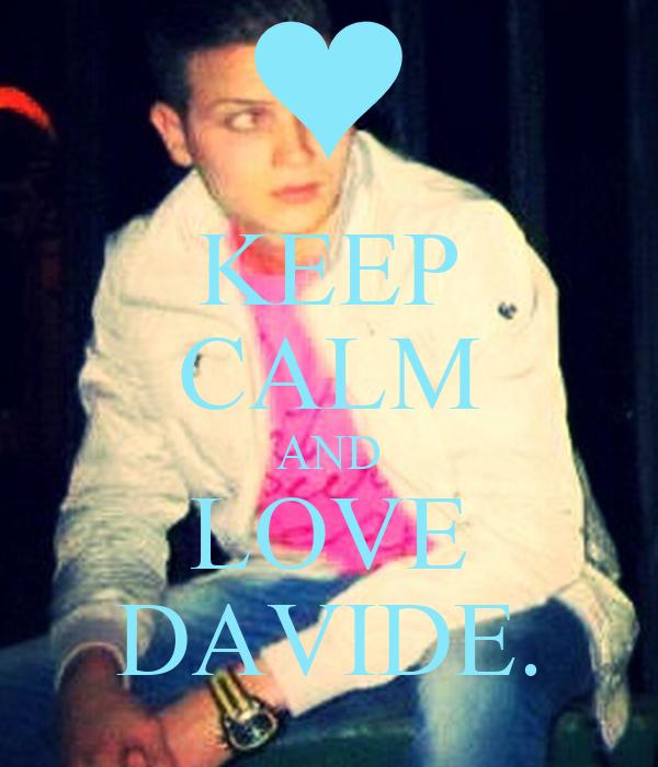 KEEP CALM AND LOVE DAVIDE.
