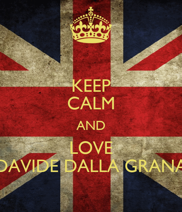 KEEP CALM AND LOVE DAVIDE DALLA GRANA
