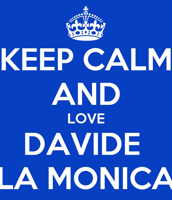 KEEP CALM AND LOVE DAVIDE  LA MONICA