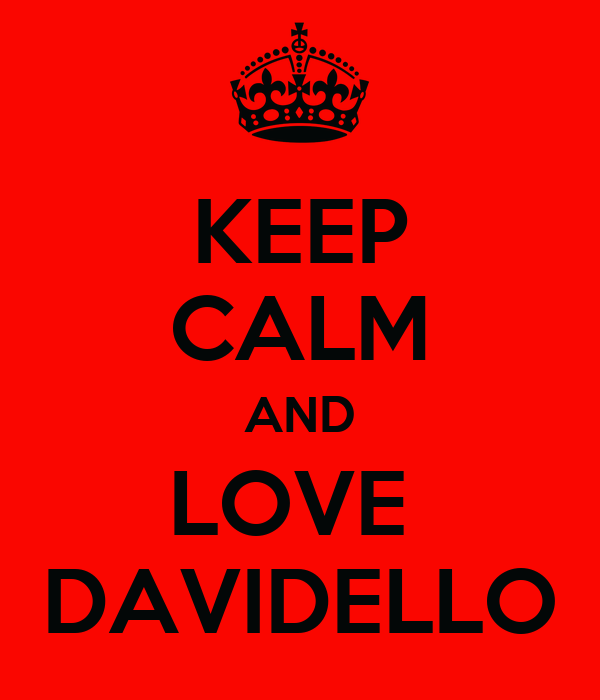 KEEP CALM AND LOVE  DAVIDELLO