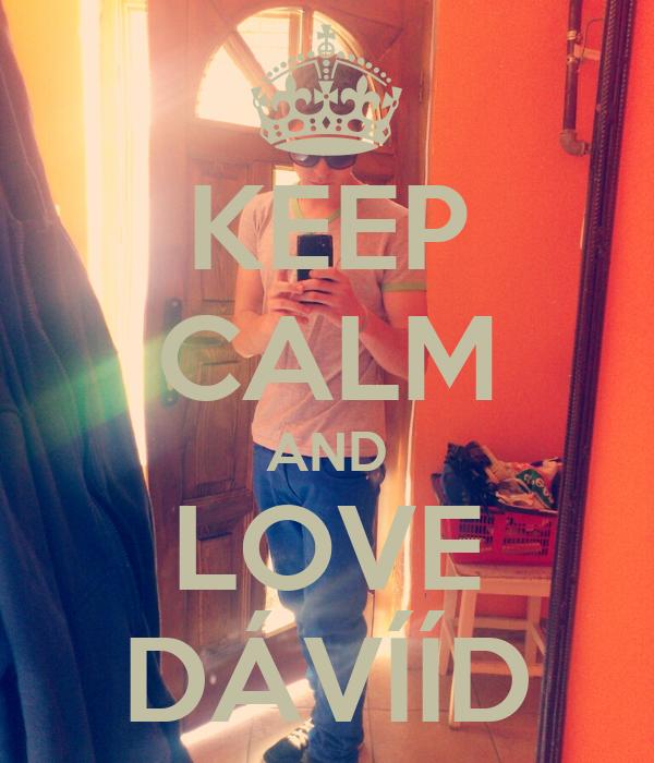 KEEP CALM AND LOVE DÁVÍÍD