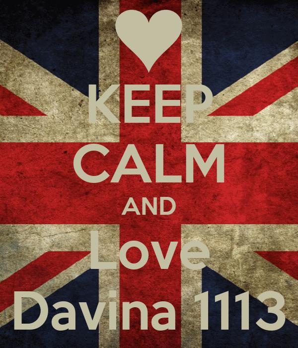 KEEP CALM AND Love Davina 1113