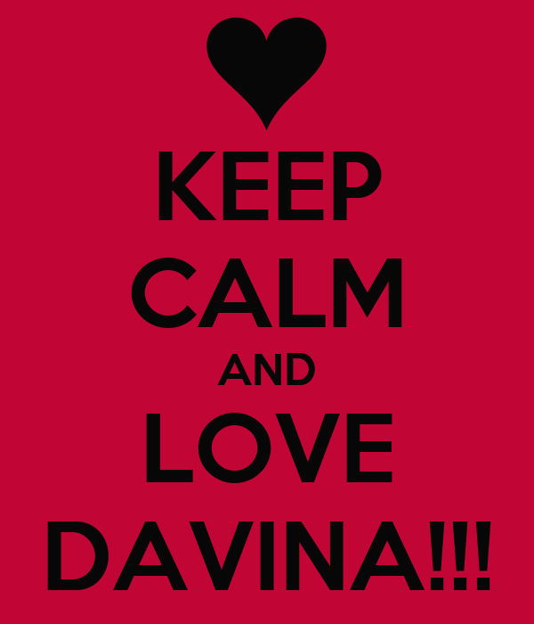 KEEP CALM AND LOVE DAVINA!!!