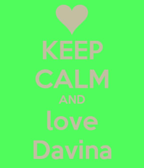 KEEP CALM AND love Davina