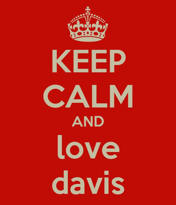 KEEP CALM AND love davis