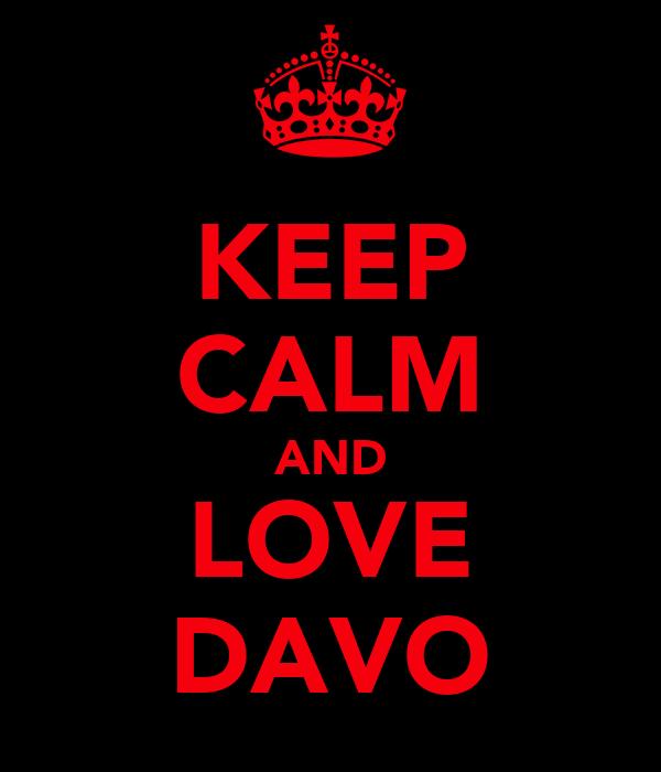 KEEP CALM AND LOVE DAVO