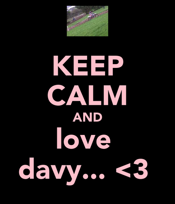 KEEP CALM AND love  davy... <3