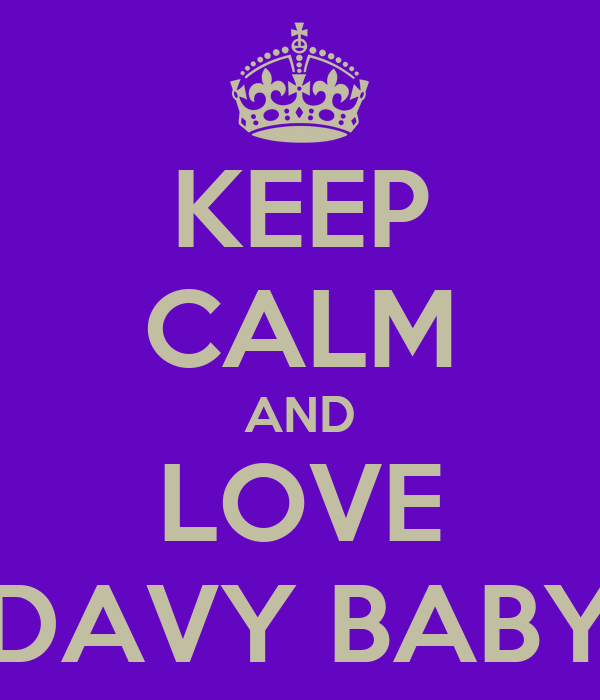 KEEP CALM AND LOVE DAVY BABY