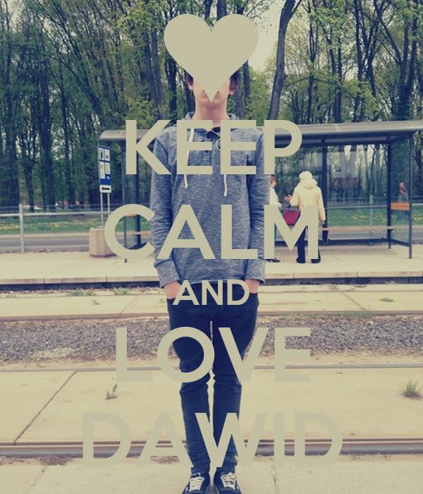 KEEP CALM AND LOVE DAWID
