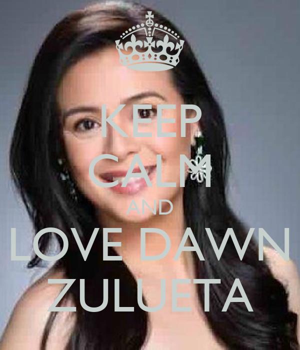 KEEP CALM AND LOVE DAWN ZULUETA