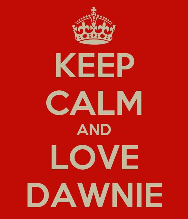 KEEP CALM AND LOVE DAWNIE