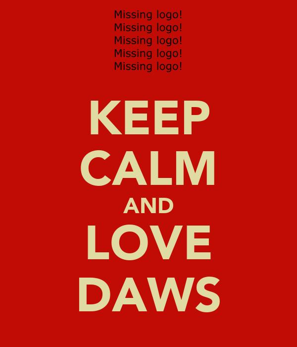 KEEP CALM AND LOVE DAWS