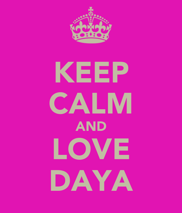 KEEP CALM AND LOVE DAYA
