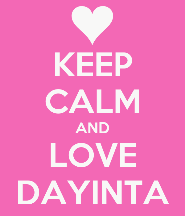 KEEP CALM AND LOVE DAYINTA