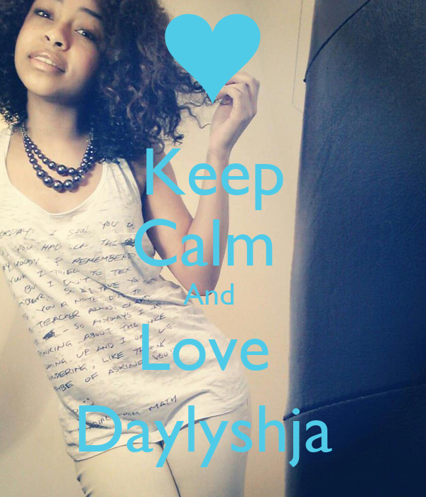 Keep Calm  And  Love  Daylyshja