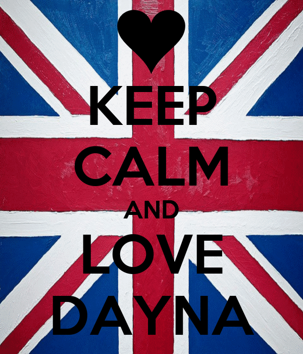 KEEP CALM AND LOVE DAYNA
