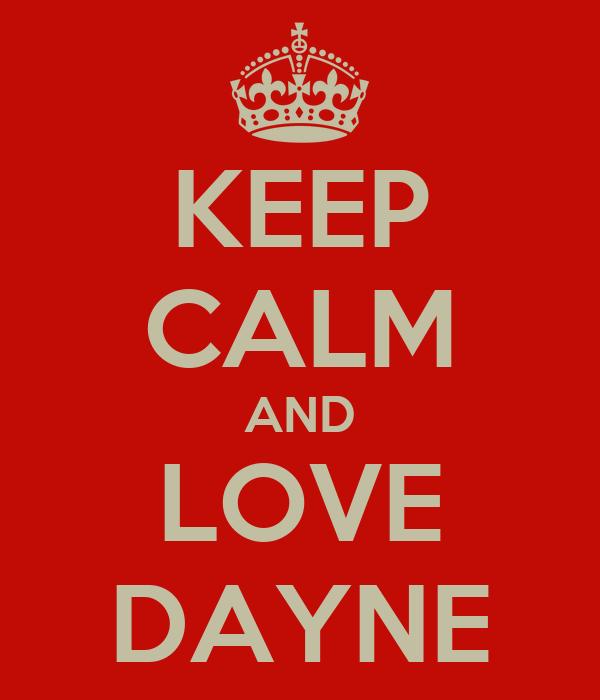 KEEP CALM AND LOVE DAYNE