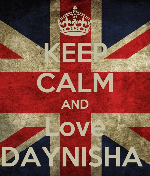 KEEP CALM AND Love DAYNISHA