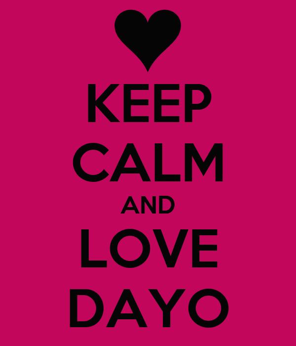 KEEP CALM AND LOVE DAYO